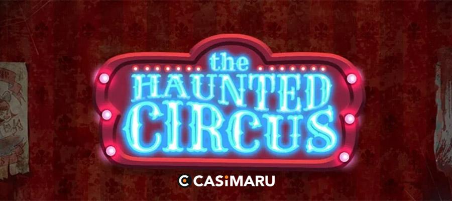 ホーンテッド サーカス スロット / Haunted Circus Slotの詳細解説